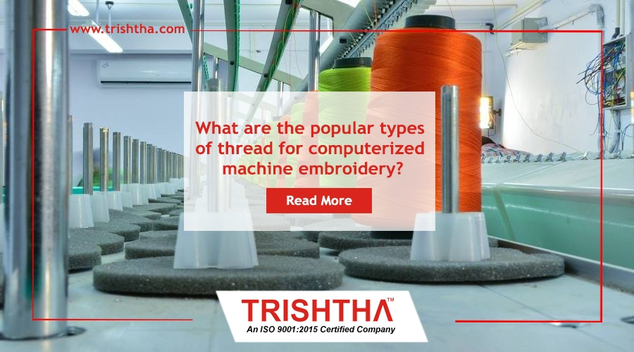 What Are The Popular Types Of Thread For Computerized Machine